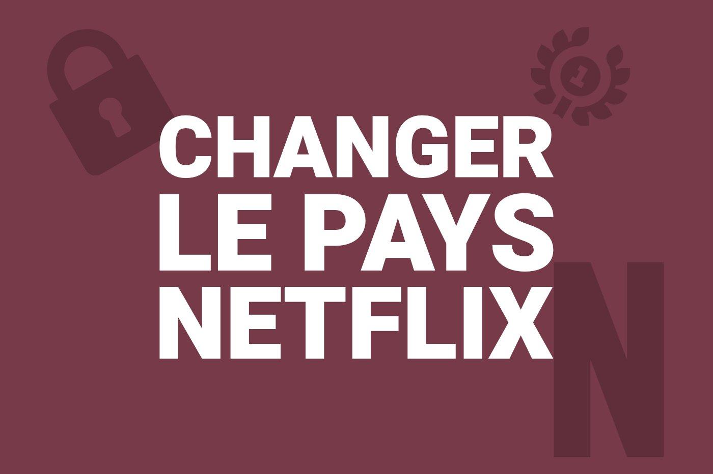 changer-pays-Netflix
